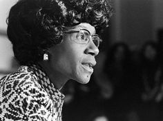 Shirley Chisholm.  First African American woman elected to the U.S. Congress.