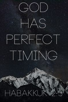 Habakkuk 2:3  For the revelation awaits an appointed time;      it speaks of the end      and will not prove false.  Though it linger, wait for it;      it will certainly come      and will not delay.