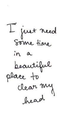 need vacation quotes, out of my head quotes, figuring out life quotes, quiet place quotes, i need a vacation quotes, peace and quiet quotes, inspirational quotes, i need you in my life quotes, time quotes quiet
