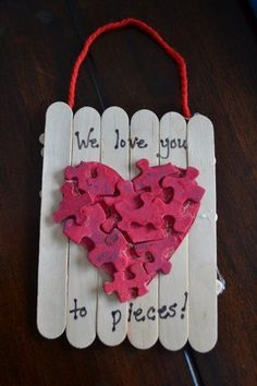 """Mother's Day """"Love You to Pieces"""" gift:  Draw a heart shape on paper and cut out.  Let toddler glue the puzzle pieces inside the shape.  Paint red. Glue onto any frame or card. Could work for a million gifts from the little"""