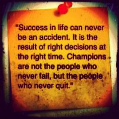 champions are not the people who never fail, but the people who never quit.
