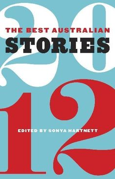 The Best Australian Stories 2012 - great to hear James Bradley has a story in it. His blog is a must read for me, directing me to new authors.