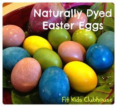 All natural ways to create beautifully colored eggs!