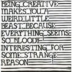 Being creative makes you a weird little beast... #creativity #inspiration