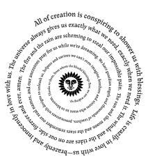 """All of creation is conspiring to shower us with blessings - Beautiful spiral poem / prayer from the book """"Pronoia"""" by Rob Brezsny"""