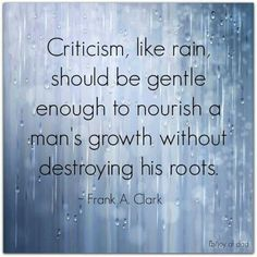 Gender neutral Edit: criticism should be gentle enough to nourish growth without destroying roots