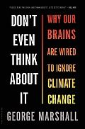 Don't Even Think about It: Why Our Brains Are Wired to Ignore Climate // George Marshall