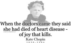 """""""When the doctors came they said she had died of heart disease - of joy that kills."""""""