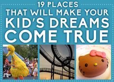 19 Places That Will Make Your Kid's Dreams Come True