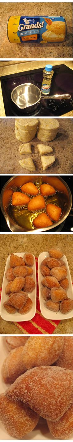 Easy Biscuit Doughnuts - Cut biscuits into quarters, drop in 200 - 240° oil for a couple of minutes (flip halfway), cool sightly on paper towel, roll in sugar, brown sugar, powdered sugar, ENJOY - best fresh.