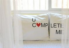 U Complete Me Pillow cases - May make these as a surprise someday!
