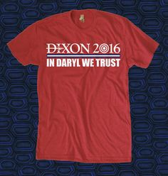 SOMEONE BUY ME THIS  The ORIGINAL Walking Dead Dixon 2016 In Daryl We Trust T Shirt on Etsy, $18.99