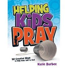 Helping Kids Pray: 52 Creative Ways to Help Kids Talk to God [Paperback]