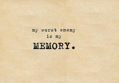 I find memory can be a beautiful thing yet a curse. It holds precious things from your past, victories, happiness, etc. But it can also hold your failures and things that have hurt you. I find this an interesting statement.