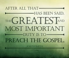 """After all that has been said, the greatest and most important duty is to preach the gospel."" - Joseph Smith #lds #ldsconf"