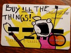 Buy ALL the things meme credit card. I would like to obtain one of these, please.