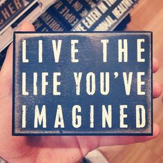 Live the life you've imagened.