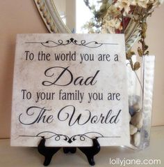 Ours will say...To the world you are a Step Dad...To your family you are the World!!  Being a step parent is still a PARENT!!!!!!  And my kids are lucky to have a great dad and even luckier to the Step dad that they have!!!