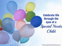 Celebrate life through the eyes of a Special Needs Child