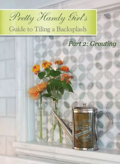 How to Tile a Backsplash - Part 2: Grouting and Sealing a Backsplash - Pretty Handy Girl