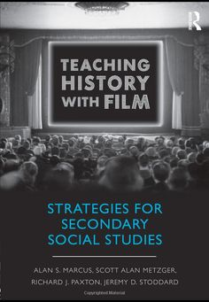 Teaching History with Film: Strategies for Secondary Social Studies: Alan S. Marcus, Scott Alan Metzger, Richard J. Paxton, Jeremy D. Stoddard: 9780415999564: Amazon.com: Books