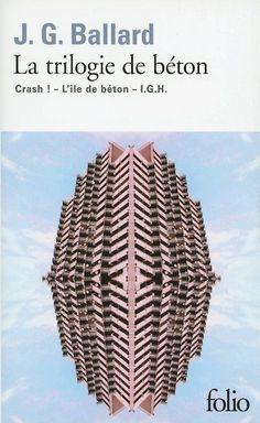 "J.G. Ballard, La trilogie de béton (known in English as ""The Urban Disaster Trilogy""): Crash, Concrete Island and High-Rise, French translation published by Gallimard, Paris, paperback, 2014. Photograph: plainpicture/Kniel Synnatzschke"