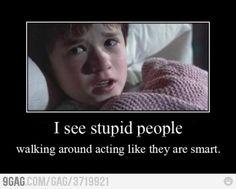 I see stupid people...