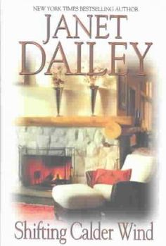 Shifting Calder Wind by Janet Dailey - After recovering from a brutal attack, Chase Calder arrives at the Triple C Ranch to find out who wants him dead and places his trust in his daughter-in-law Jessy Calder, swearing her to secrecy about his true identity, white Jessy tries to deny her growing attraction to a mysterious stranger.