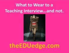 http://www.theeduedge.com/what-to-wear-to-a-teaching-interview-top-5-tips/