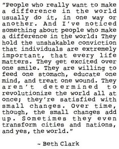So true different people quotes, beth clark, different worlds quotes, make a difference, change the world quotes, changing the world quotes, small changes quotes, inspiration quotes, small minded people quotes