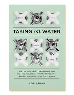 Taking on Water: How One Water Expert Challenged Her Inner Hypocrite, Reduced Her Water Footprint (Without Sacrificing a Toasty Shower), and Found Nirvana is the story of the author's personal quest to extract and implement — from a dizzying soup of data and analysis — day-to-day solutions to reduce water use in her life.