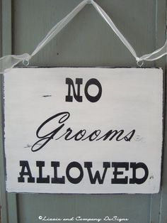 Cute!!  No GRooMs ALLoWeD SiGn  NO GROOMS ALLOWED by lizzieandcompany, $42.95