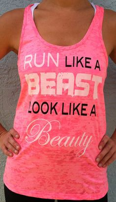 "Love this...but mine would have to say ""run like a beast, look like a beast"" lol I look like I'm about to have a stroke when I run."
