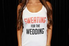 """""""Sweating for the Wedding"""" Workout Tank Top- want!!!"""