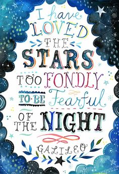 "Lettering by Katie Daisy. Quotation: ""I have loved the stars too fondly to be fearful of the night."" - Galileo"