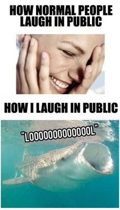 Me laughing in public