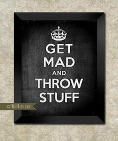- Get Mad And Throw Stuff -  Wall Art