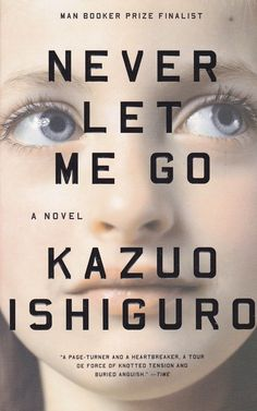 Want to Read: Never Let Me Go by Kazuo Ishiguro.