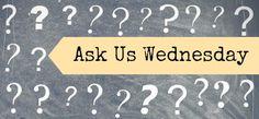 "ASK US WEDNESDAY: ""S"