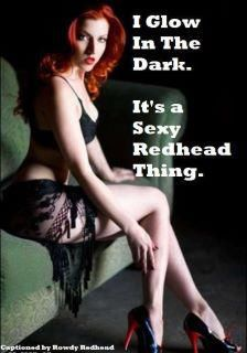 Too freaken funny (but true)! I'm not a redhead, but relate to the glowing. ;)