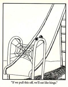 My favorite Far Side comic of all time.  Apparently my morbid sense of humor is stronger than my fear of spiders.