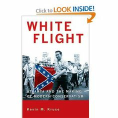 White Flight: Atlanta and the Making of Modern Conservatism (Politics and Society in Twentieth-Century America) [Paperback]