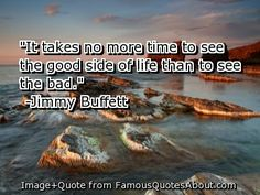 Jimmy Buffett Quotes Life http://www.famousquotesabout.com/quote/It ...