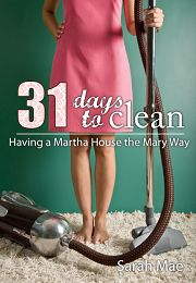 Get Clean with 31 Days to Clean: Having a Martha House the Mary Way