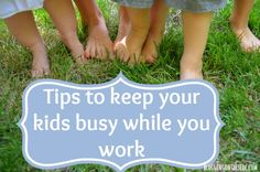 Tips for work-at-home moms:  how to keep kids busy while you work