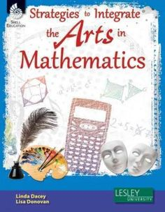 Strategies to integrate the arts in mathematics -  This teacher-friendly resource provides practical arts-based strategies for classroom teachers to use in teaching mathematics content. Overview information and model lessons are provided for each strategy and ideas are provided for grades K-2, 3-5, 6-8, and 9-12. The strategies addressed within the book allow teachers to make mathematics instruction come alive and best meet students' needs.