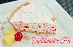 Millionaire Pie  Ingredients: yields 2 pies  2 Ready-Made Graham Cracker Crusts  1 Large Container of Cool Whip  1 Large Can Crushed Pineapple (drained)  1 8 oz jar Maraschino Cherries (chopped & drained)  1 Can Eagle Brand Milk  1/2 Cup Chopped Pecans  1/4 Cup Lemon Juice    Place all ingredients in a large bowl & mix well. Place mixed ingredients into graham cracker crusts & chill for 4-6 hours or until ready to serve.    ENJOY!!!