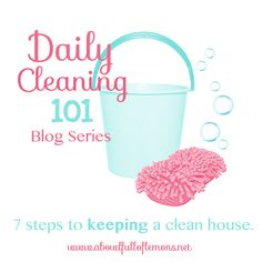 7 Steps to keeping a CLEAN house - A Bowl Full of Lemons - Daily Cleaning 101 Series
