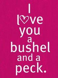 a bushel ..and a hug around the neck!