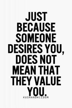 "To ""Feel"" & ""BE"" Valued is something all of us need and want in our relationships-and something we should ""Never"" settle for less than!!!"